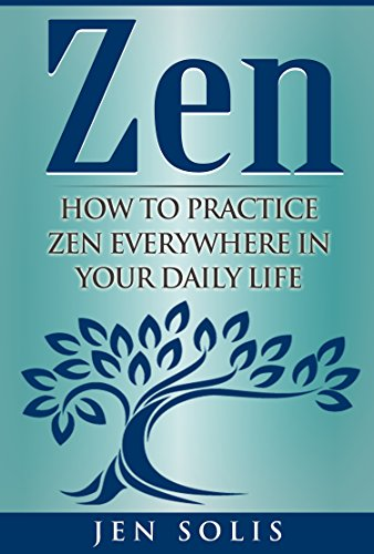 Zen: How to Practice Zen Everywhere in Your Daily Life (English Edition) por Jen Solis