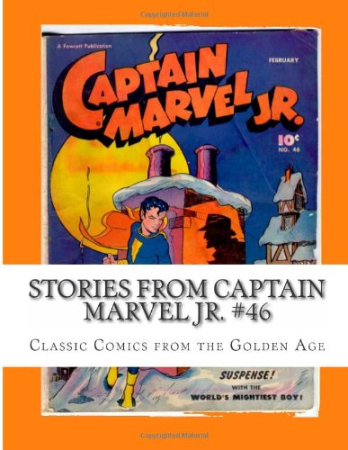 Stories From Captain Marvel Jr. #46: Classic Comics from the Golden Age