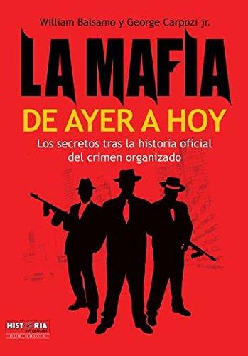 Mafia de ayer a hoy, la: Los secretos tras la historia oficial del crimen organizado (Misterios Historicos)