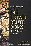 Die letzte Blüte Roms: Das Zeitalter Justinians - Peter Heather