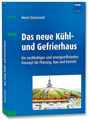 Das neue Kühl- und Gefrierhaus: Ein nachhaltiges und energieeffizientes Konzept für Planung, Bau und Betrieb -