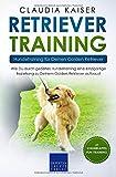 Retriever Training - Hundetraining für Deinen Golden Retriever: Wie Du durch gezieltes Hundetraining eine einzigartige Beziehung zu Deinem Golden Retriever aufbaust (Retriever Band, Band 2) - Claudia Kaiser