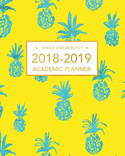 2018-2019 Academic Planner, Weekly And Monthly: Sun Yellow and Turquoise Pineapple, Academic Organizer, Weekly Planner 2018-2019, With Calendar For School, 8 x 10 (August 2018 - July 2019)