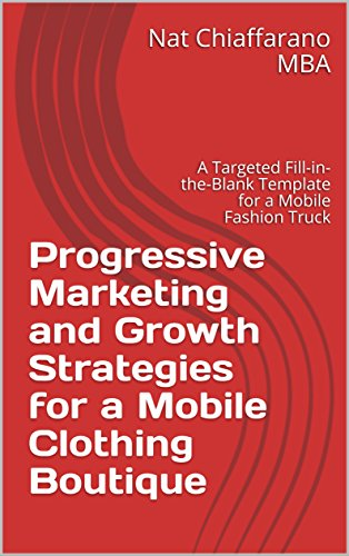 Progressive Marketing and Growth Strategies for a Mobile Clothing Boutique: A Targeted Fill-in-the-Blank Template for a Mobile Fashion Truck (English Edition)