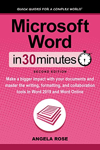 Microsoft Word In 30 Minutes (Second Edition): Make a bigger impact with your documents and master the writing, formatting, and collaboration tools in Word 2019 and Word Online (English Edition)