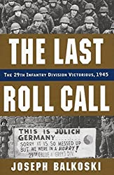 Last Roll Call, The: The 29th Infantry Division Victorious, 1945 by Joseph Balkoski (2015-09-15)