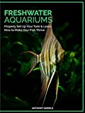 #4: Freshwater Aquariums : Properly Set Up Your Tank & Learn How to Make Your Fish Thrive