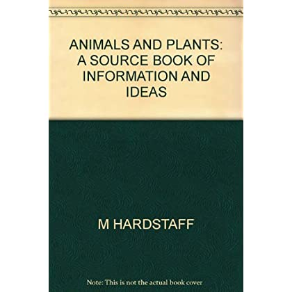 ANIMALS AND PLANTS: A SOURCE BOOK OF INFORMATION AND IDEAS