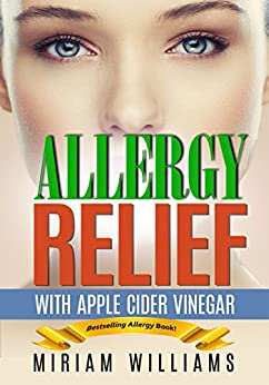 Allergy Relief with Apple Cider Vinegar Recipes: Gluten-free for weight loss - no more grain brain! (English Edition) di [Williams, Miriam, Publishing, Iron Ring]