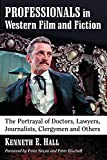 Professionals in Western Film and Fiction: The Portrayal of Doctors, Lawyers, Journalists, Clergymen and...