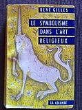René Gilles. Le Symbolisme dans l'art religieux : Architecture, couleurs, costume, peinture, naissance de l'allégorie