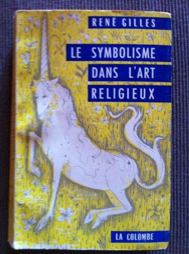 René Gilles. Le Symbolisme dans l'art religieux : Architecture, couleurs, costume, peinture, naissance de l'allégorie par René Gilles