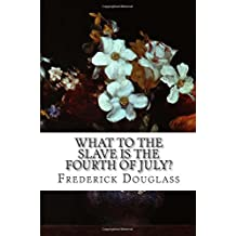 What to the Slave is the Fourth of July? by Frederick Douglass (2015-06-17)