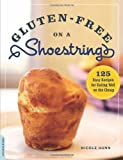 Gluten-Free on a Shoestring: 125 Easy Recipes for Eating Well on the Cheap by Hunn, Nicole (2011) Paperback