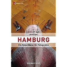 Fotoscout: Hamburg (Fotoscout - Der Reiseführer für Fotografen): Ein Reiseführer für Fotografen