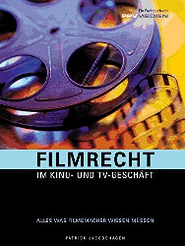 Filmrecht im Kino- und TV-Geschäft:  Alles was Filmemacher wissen müssen