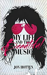 My Life And The Beautiful Music by Jon Hotten (2015-06-04)