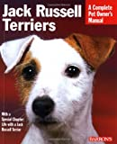 Jack Russell Terriers: Complete Owner's Guide (A Complete Pet Owner's Manual)