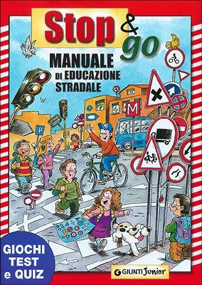 Stop e go manuale di educazione stradale. Giochi, test e quiz