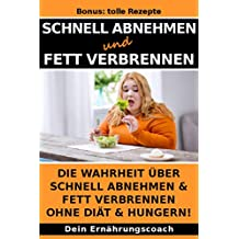 Schnell Abnehmen und Fett verbrennen: Die Wahrheit über schnell abnehmen & Fett verbrennen ohne Diät & hungern! (German Edition)