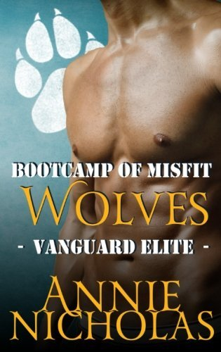 Bootcamp of Misfit Wolves: Shifter Romance (Vanguard Elite) (Volume 2) by Annie Nicholas (2016-01-10)