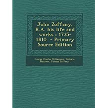 John Zoffany, R.A. his life and works: 1735-1810 - Primary Source Edition
