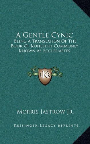 A Gentle Cynic: Being a Translation of the Book of Koheleth Commonly Known as Ecclesiastes