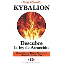 KYBALION Descubre la ley de Atracción. Hermetismo, Ikigai, Gestación, Acción - Reacción (Las 7 llaves)