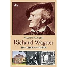Richard Wagner: Sein Leben in Bildern