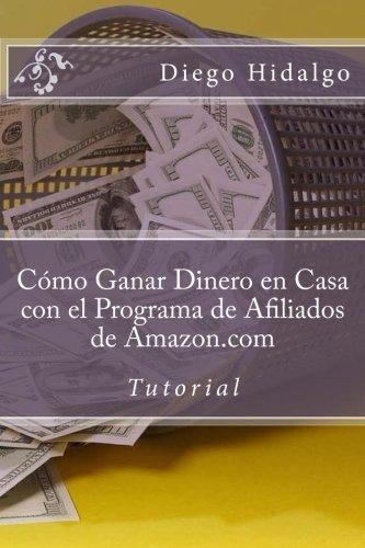 Cómo Ganar Dinero en Casa con el Programa de Afiliados de Amazon.com: Tutorial