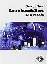 Les Chandeliers japonais - Un guide contemporain sur d'anciennes techniques d'investissement venues d'extrême-orient de Steve Nison