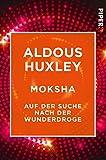 Moksha: Auf der Suche nach der Wunderdroge - Aldous Huxley