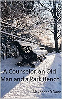 A Counselor, an Old Man and a Park Bench (English Edition) par [Davis, Alexander R]