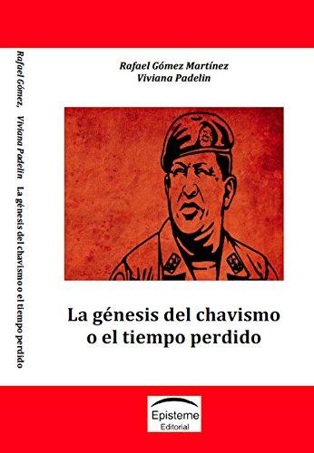 La génesis  del chavismo o el tiempo perdido