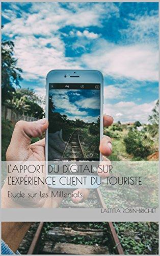 L'apport du digital sur l'expérience client du touriste: Etude sur les Millenials par Laetitia ROBIN BRICHET