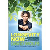 Longevity Now: A Comprehensive Approach to Healthy Hormones, Detoxification, Super Immunity, Reversing Calcification, and Total Rejuvenation
