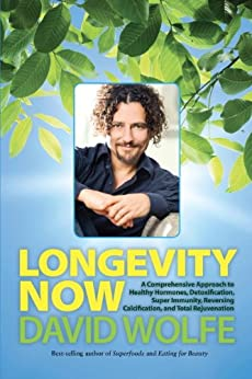 Longevity Now: A Comprehensive Approach to Healthy Hormones, Detoxification, Super Immunity, Reversing Calcification, and Total Rejuvenation by [Wolfe, David]