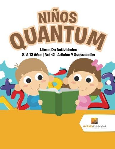 Niños Quantum : Libros De Actividades 8 A 12 Años   Vol -2   Adición Y Sustracción par Activity Crusades