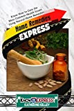 Home Remedies Express: Know How to Cure the Most Common Health Issues Using Natural Home Remedies (KnowIt Express)