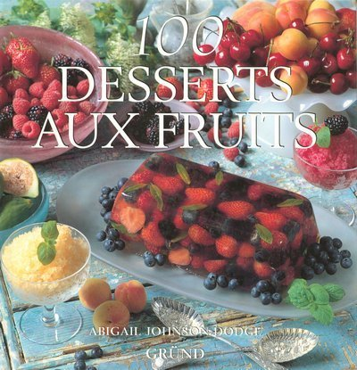 100 desserts aux fruits par Abigail Johnson-Dodge