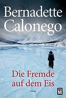 Die Fremde auf dem Eis von [Calonego, Bernadette]
