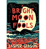 [(A Bright Moon for Fools)] [ By (author) Jasper Gibson ] [July, 2014]