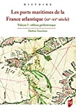 Les ports maritimes de la France atlantique (XIe-XVe siècle): Volume 1 : tableau géohistorique
