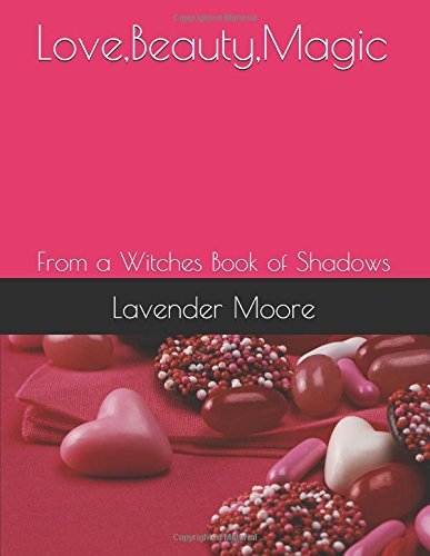 Love,Beauty,Magic: From a Witches Book of Shadows