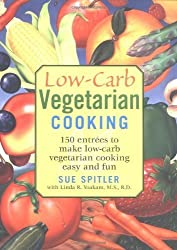 Low-Carb Vegetarian Cooking: 150 Entrees to Make Low-Carb Vegetarian Cooking Easy and Fun by Spitler, Sue (2005) Taschenbuch