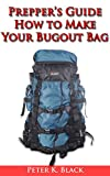 Prepper's guide : How to make your bug out bag