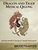 Dragon And Tiger Medical Qigong: Develop Health and Energy in 7 Simple Movements