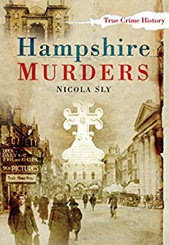 Hampshire Murders (Sutton True Crime History) by [Sly, Nicola]