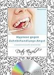 HYPNOSE GEGEN ZAHNBEHANDLUNGS-ANGST:...