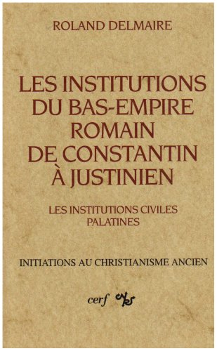 Les institutions du Bas-Empire romain, de Constantin à Justinien. Les institutions civiles palatines